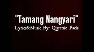 """Tamang Nangyari"" - Lyrics&Music By: Queenie Pacis"