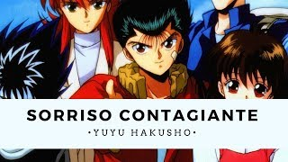 Sorriso Contagiante - Yu Yu Hakusho - 1ª Abertura