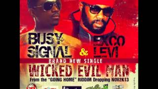 Busy Signal & Exco Levy -- Wicked Evil Man | Going Home Riddim | November 2013 |