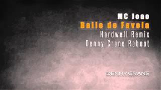 MC João - Baile De Favela (Hardwell Remix) (Denny Crane Reboot)