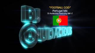 Football GOD! Portugal Mix - DJ Audacious Feat. Ball-Z