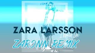 Zara Larsson- I Would Like (Zaronn Remix)