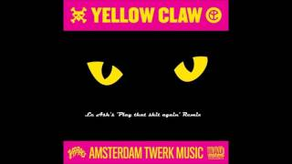 Yellow Claw - DJ Turn it Up (Le Ash's Play that shit again Moombah Remix)