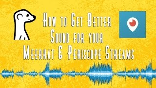 How to Get Better Sound on Meerkat and Periscope