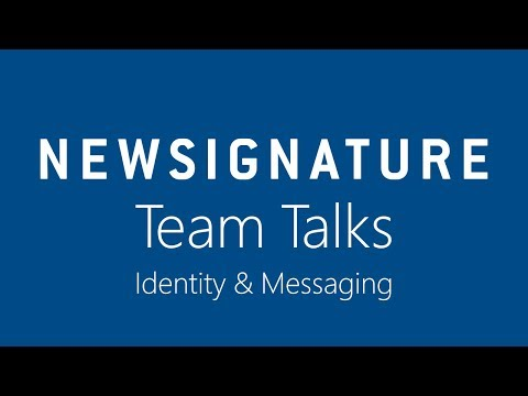New Signature Team Talks - Identity and Messaging