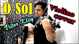 O SOL - Vitor Kley by Douglas Mendes (Violin Cover)