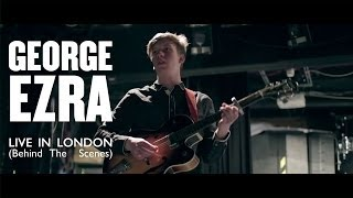 George Ezra - Live In London (Behind The Scenes)