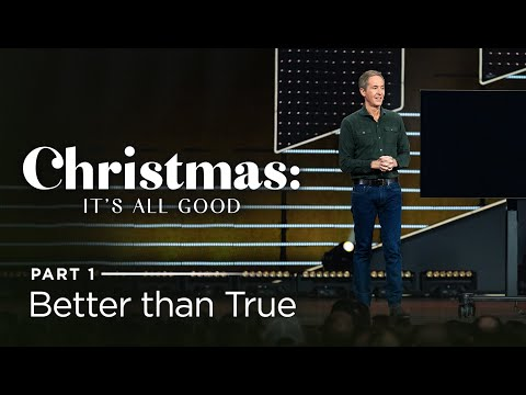 Christmas: It's All Good, Part 1: Better than True // Andy Stanley