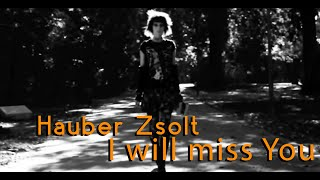 Hauber Zsolt - I will miss you (Official video) 720p