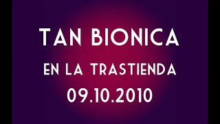 tan bionica en la trastienda - Loca - 09/10/10