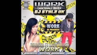 Rihanna Ft Kapa Shanti - Work (Dj Stylz Dancehall Refix) RAW