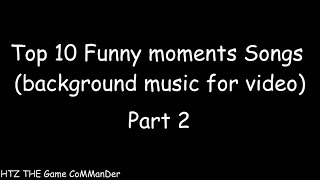 Top 10 Funny moments Songs (Background music for video) Part 2