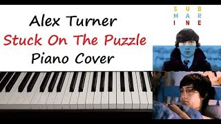 """Alex Turner - """" Stuck On The Puzzle """" Piano Cover"""