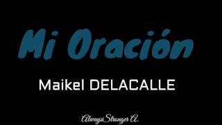 Mi Oración (Letra) - Maikel DELACALLE