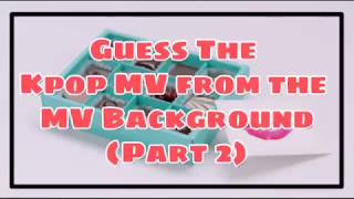 Guess The Kpop MV from The MV Background (PART 2)