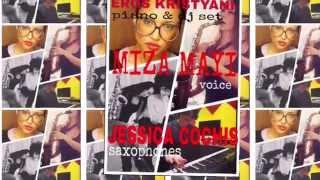lounge music to party time EROS KRISTYANI piano & dj set MIZA MAYI voice JESSICA COCHIS saxophones