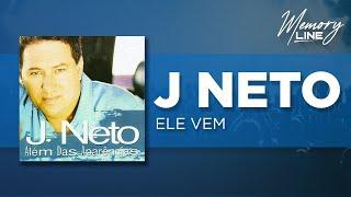 J. Neto | Ele Vem