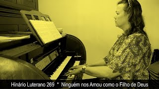 HINÁRIO LUTERANO 269 | NINGUÉM NOS AMOU COMO O FILHO DE DEUS
