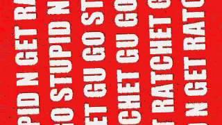 SLICK PEEZY-GO STUPID-GET RATCHET