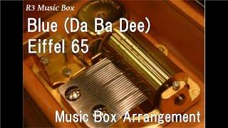 Blue (Da Ba Dee)/Eiffel 65 [Music Box]