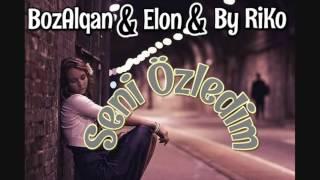 BozAlqan & Elon & By Riko - Səni özlədim