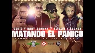 """GenioyBabyJohnny Ft. Eliezel y Leonex- """"Matando El Panico"""" (Official)"""