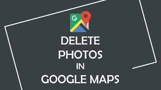 How to Delete Photo from Google Maps | Google Help