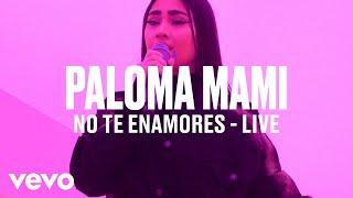 "Paloma Mami   ""No Te Enamores"" (Live) | Vevo DSCVR"
