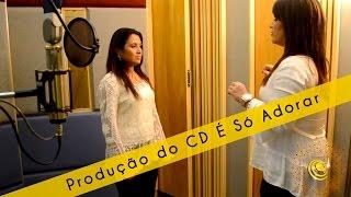 Making of gravação em estúdio - CD É só adorar - Danielle Cristina