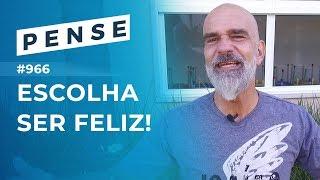 PENSE #966 - Escolha Ser Feliz!