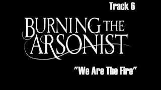 PREVIEW - Burning The Arsonist - We Are The Fire EP