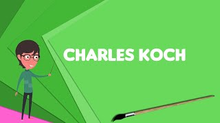What is Charles Koch? Explain Charles Koch, Define Charles Koch, Meaning of Charles Koch