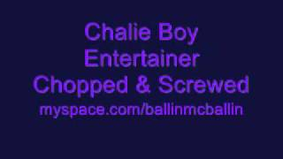 Chalie Boy - Entertainer ( Chopped And Screwed )