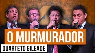 Quarteto Gileade - O Murmurador