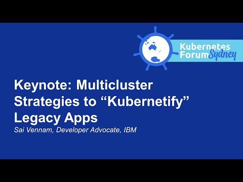 "Keynote: Multicluster Strategies to ""Kubernetify"" Legacy Apps"