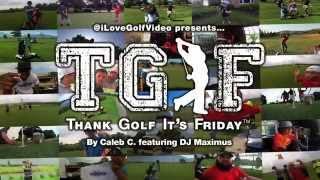 TGIF - Thank Golf It's Friday™ by 7-Yr-Old Caleb C. feat DJ Maximus