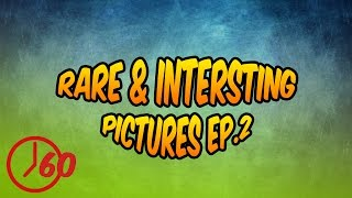 60 Seconds of Rare & Interesting Pictures Ep. 2