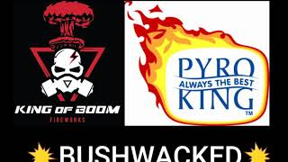 New:🔥BUSHWACKED🔥 Pyro King Fireworks