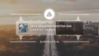 Çağatay Akman - Gece Gölgenin Rahatına Bak ( Burak Aydın Remix )