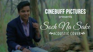 Soch Na Sake-Acoustic Cover   Shivankur Vashisht   Airlift   Arijit Singh   New Hindi Song 2015