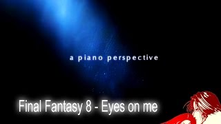 A Piano Perspective: Final Fantasy 8 - Eyes on me