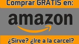 Comprar gratis en Amazon ¿Sirve? ¿Es legal? ¿Me meteran a la cárcel?