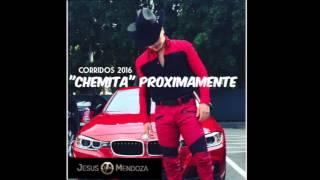 """EL CORRIDO DEL """"CHEMITA"""" JESUS MENDOZA"""