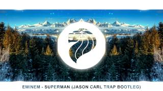 Eminem - Superman (Jason Carl Trap Bootleg)