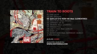 Train to Roots - Quello che non hai (feat. Clementino)