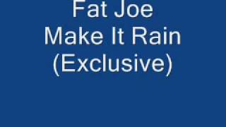 Fat Joe Make It Rain (Exclusive)