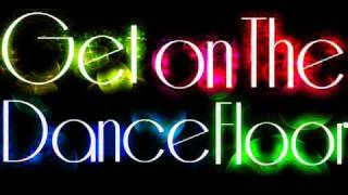 Get On The Dance Floor- Please Take My Hand