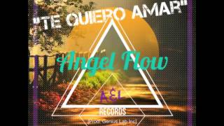 Te Quiero Amar - Angel Flow (Prod. Genius Lab Inc)