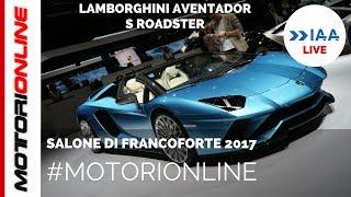 Lamborghini Aventador S Roadster   LIVE al Salone di Francoforte 2017