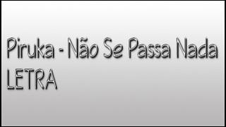 Piruka - Não Se Passa Nada (Letra)